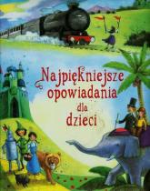 Najpiękniejsze opowiadania dla dzieci - zbiorowa praca | mała okładka