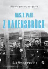 Nasza pani z Ravensbruck - Marta Grzywacz | mała okładka