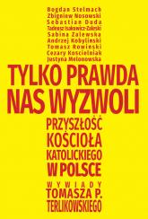 Tylko prawda nas wyzwoli Przyszłość Kościoła katolickiego w Polsce. Wywiady Tomasza P. Terlikowskiego - Tomasz Terlikowski | mała okładka