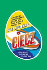 Ciecz O cudownych i niebezpiecznych substancjach, które wpływają na nasze życie - Mark Miodownik | mała okładka