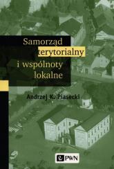 Samorząd terytorialny i wspólnoty lokalne - Piasecki Andrzej K. | mała okładka