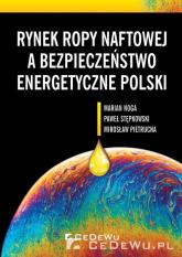 Rynek ropy naftowej a bezpieczeństwo energetyczne Polski - Noga Marian, Stępkowski Paweł, Pietrucha Mirosław | mała okładka