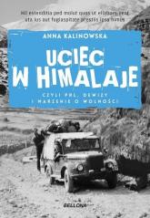Uciec w Himalaje czyli PRL Dewizy i marzenia o wolności - Anna Kalinowska | mała okładka