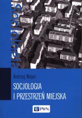 Socjologia i przestrzeń miejska - Andrzej Majer | mała okładka