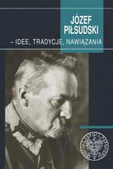 Józef Piłsudski - idee, tradycje, nawiązania -  | mała okładka