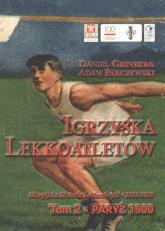 Igrzyska lekkoatletów Tom 2 Paryż 1900 - olimpijska historia lekkoatletyki 1896-2020 - Grinberg Daniel, Parczewski Adam | mała okładka