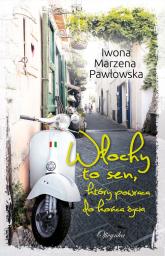 Włochy to sen, który powraca do końca życia - Pawłowska Iwona Marzena | mała okładka