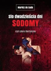 Sto dwadzieścia dni Sodomy czyli szkoła libertynizmu - de Sade Markiz | mała okładka