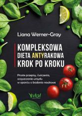 Kompleksowa dieta antyrakowa krok po kroku - Liana Werner-Gray | mała okładka
