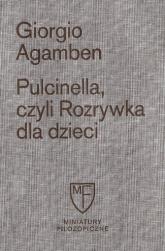 Pulcinella czyli Rozrywka dla dzieci - Giorgio Agamben | mała okładka
