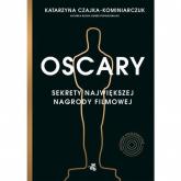 Oscary Sekrety największej nagrody filmowej - Katarzyna Czajka-Kominiarczuk | mała okładka