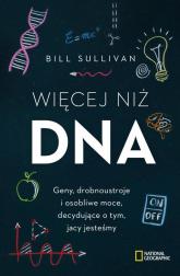 Więcej niż DNA Geny, drobnoustroje i osobliwe moce, decydujące o tym, jacy jesteśmy - Bill Sullivan | mała okładka
