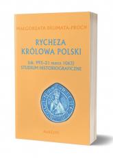 Rycheza Królowa Polski ok. 995-21 marca 1063 Studium historiograficzne - Małgorzata Delimata-Proch | mała okładka