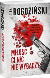 Miłość ci nic nie wybaczy - Alek Rogoziński | mała okładka