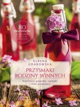 Przysmaki Rodziny Winnych Konfitury, powidła, nalewki i inne przetwory - Ałbena Grabowska | mała okładka