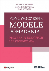 Ponowoczesne modele pomagania Przykłady koncepcji i zastosowania - Gulczyńska Anna, Rotberg Igor redakcja naukowa | mała okładka