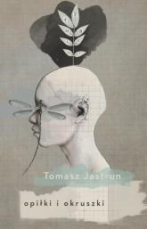 Opiłki i okruszki - Tomasz Jastrun | mała okładka