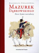 Mazurek Dąbrowskiego. Nasz hymn narodowy - Małgorzata Strzałkowska | mała okładka