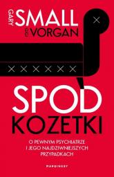 Spod kozetki O pewnym psychiatrze i jego najdziwniejszych przypadkach - Small Gary,Vorgan Gigi | mała okładka