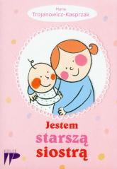 Jestem starszą siostrą - Maria Trojanowicz-Kasprzak | mała okładka