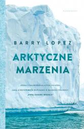 Arktyczne marzenia - Barry Lopez   mała okładka