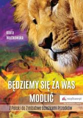 Będziemy się za Was modlić Z Polski do Zimbabwe ścieżkami Przodków - Klara Wojtkowska | mała okładka