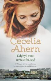 Gdybyś mnie teraz zobaczył - Cecelia Ahern | mała okładka