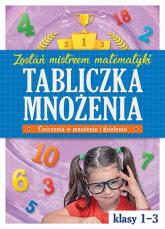 Tabliczka mnożenia w klasach 1-3 Zostań mistrzem matematyki -    mała okładka