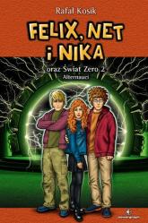 Felix, Net i Nika oraz Świat Zero 2 Alternauci Tom 10 - Rafał Kosik | mała okładka