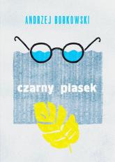 Czarny piasek Dramat w trzech aktach - Andrzej Bobkowski   mała okładka