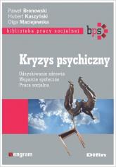 Kryzys psychiczny Odzyskiwanie zdrowia, wsparcie społeczne, praca socjalna - Bronowski Paweł, Kaszyński Hubert, Maciejewska Olga | mała okładka