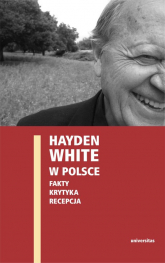 Hayden White w Polsce Fakty Krytyka Recepcja -  | mała okładka