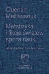 Metafizyka i fikcja światów spoza nauki / Fundacja Augusta hr. Cieszkowskiego - Quentin Meillassoux   mała okładka