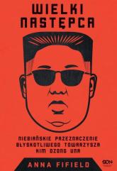 Wielki Następca Niebiańskie przeznaczenie błyskotliwego towarzysza Kim Dzong Una - Anna Fifield | mała okładka