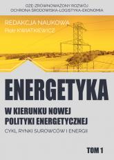 Energetyka w kierunku nowej polityki energetycznej t.1 / Fundacja na rzecz Czystej Energii - zbiorowa Praca | mała okładka