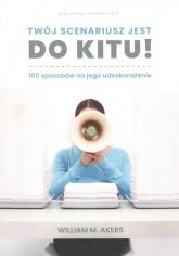 Twój scenariusz jest do kitu! / Myśliński 100 sposobów na jego udoskonalenie - Akers. William M. | mała okładka
