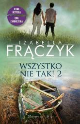Wszystko nie tak! 2 - Izabella Frączyk | mała okładka