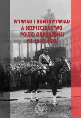 Wywiad i kontrwywiad a bezpieczeństwo Polski odrodzonej po 1918 roku -  | mała okładka
