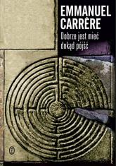 Dobrze jest mieć dokąd pójść - Emmanuel Carrere | mała okładka