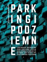 Parkingi podziemne jako miasta spotkań - Aleksander Trojanowski | mała okładka
