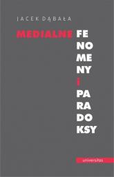 Medialne fenomeny i paradoksy - Jacek Dąbała | mała okładka