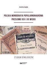 Polska monografia popularnonaukowa przełomu XIX I XX wieku Studium genologiczne - Anetta Gajda | mała okładka
