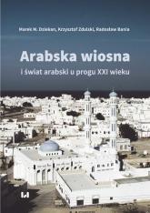 Arabska Wiosna i świat arabski u progu XXI wieku - Dziekan Marek M., Zdulski Krzysztof, Bania Radosław | mała okładka