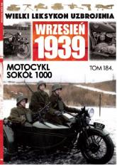 Wielki Leksykon Uzbrojenia Wrzesień 1939 t.184 Motocykl Sokół 1000 - zbiorowe opracowanie | mała okładka