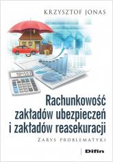 Rachunkowość zakładów ubezpieczeń i zakładów reasekuracji Zarys problematyki - Krzysztof Jonas | mała okładka