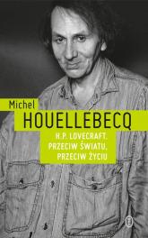 H.P. Lovecraft. Przeciw światu, przeciw życiu - Michel Houellebecq | mała okładka