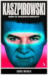 Kaszpirowski Sen o wszechmocy - Gabriel Michalik | mała okładka
