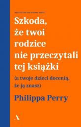 Szkoda, że Twoi rodzice nie przeczytali tej książki - Philippa Perry | mała okładka