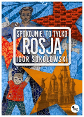 Spokojnie, to tylko Rosja - Igor Sokołowski   mała okładka