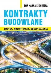 Kontrakty budowlane Ryzyka, waloryzacja, ubezpieczenia - Siemińska Ewa Hanna | mała okładka